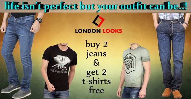 London Looks Jumbo Offer (2) Buy 2 Jeans & Get 2 T-Shirts  Free!!