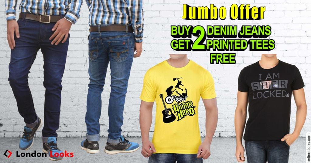 London Looks Jumbo Offer (3) Buy 2 Jeans & Get 2 T-Shirts Free!